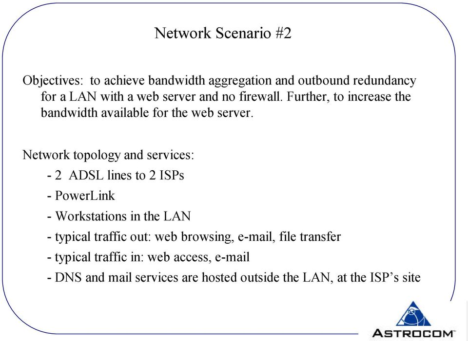 Network topology and services: - 2 ADSL lines to 2 ISPs - - s in the LAN - typical traffic out: web browsing,