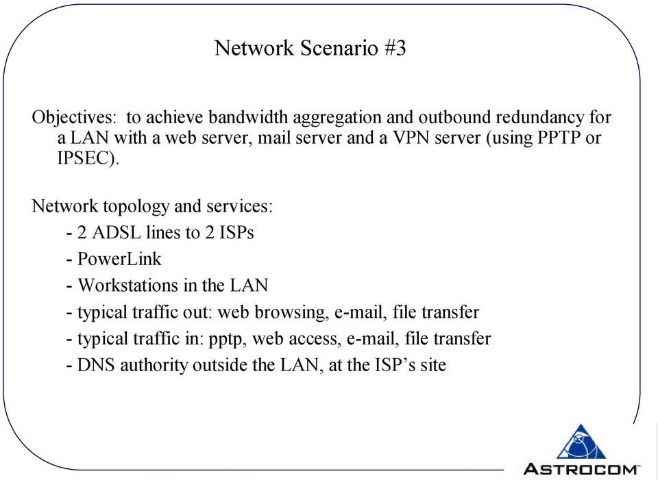 Network topology and services: - 2 ADSL lines to 2 ISPs - - s in the LAN - typical traffic out: web