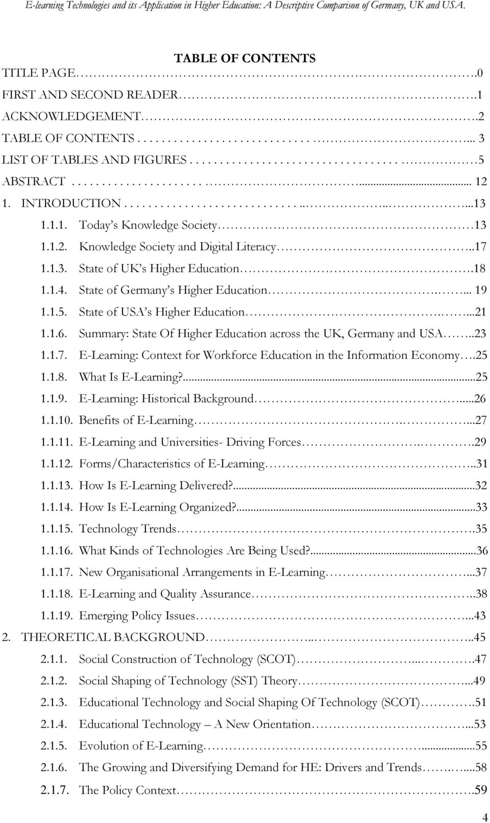 18 1.1.4. State of Germany s Higher Education.... 19 1.1.5. State of USA s Higher Education....21 1.1.6. Summary: State Of Higher Education across the UK, Germany and USA..23 1.1.7.