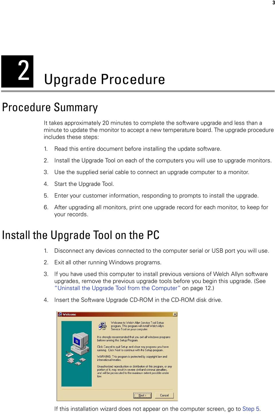 3. Use the supplied serial cable to connect an upgrade computer to a monitor. 4. Start the Upgrade Tool. 5. Enter your customer information, responding to prompts to install the upgrade. 6.