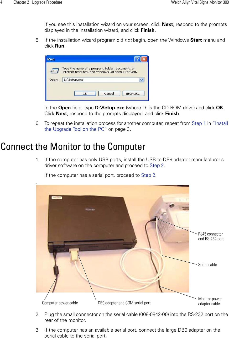 Click Next, respond to the prompts displayed, and click Finish. 6. To repeat the installation process for another computer, repeat from Step 1 in Install the Upgrade Tool on the PC on page 3.