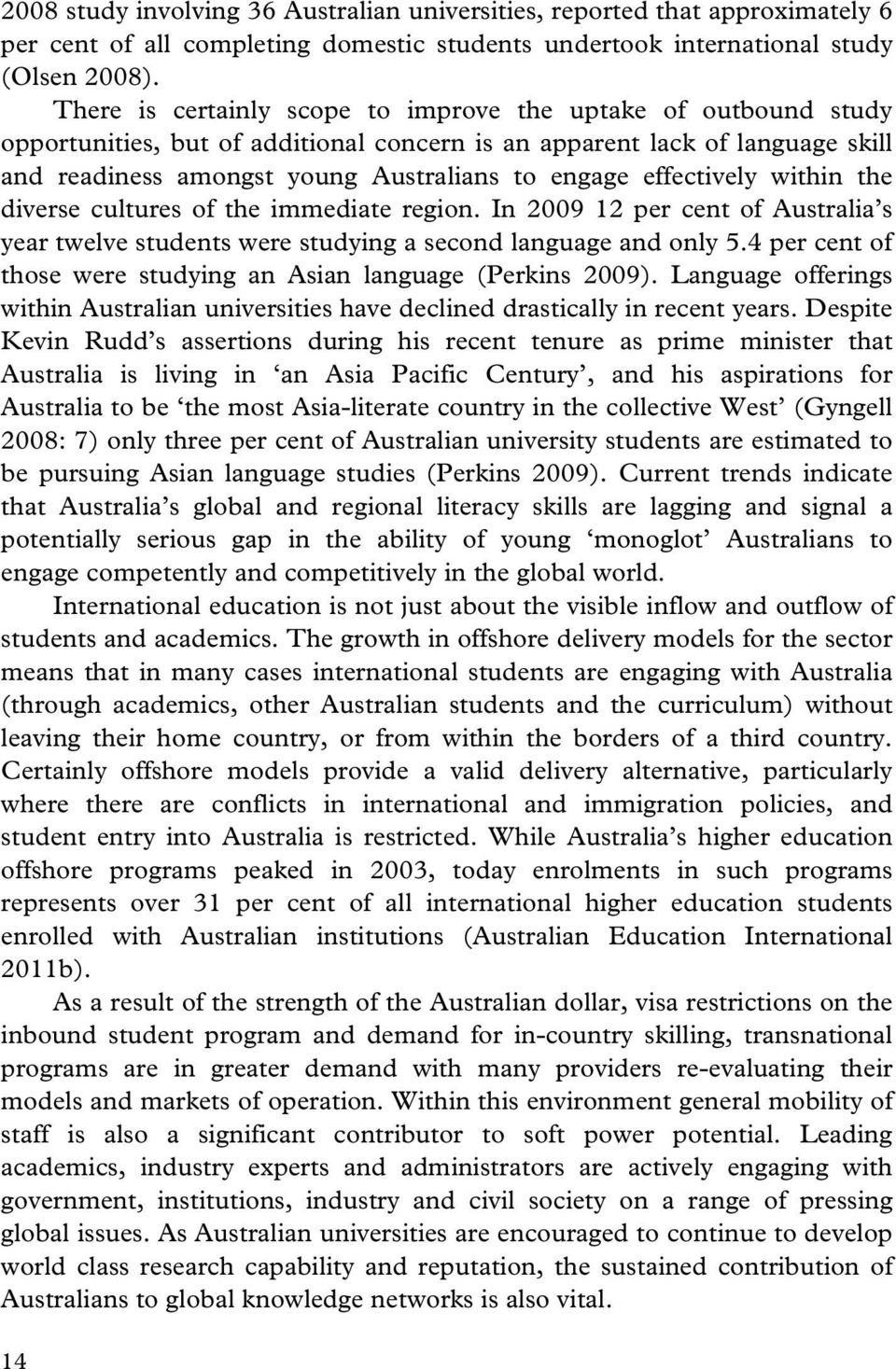 effectively within the diverse cultures of the immediate region. In 2009 12 per cent of Australia s year twelve students were studying a second language and only 5.