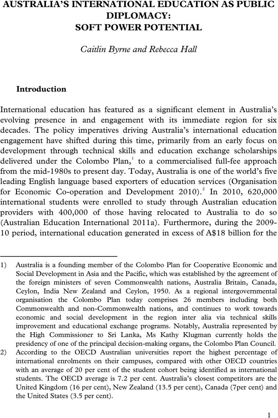 The policy imperatives driving Australia s international education engagement have shifted during this time, primarily from an early focus on development through technical skills and education