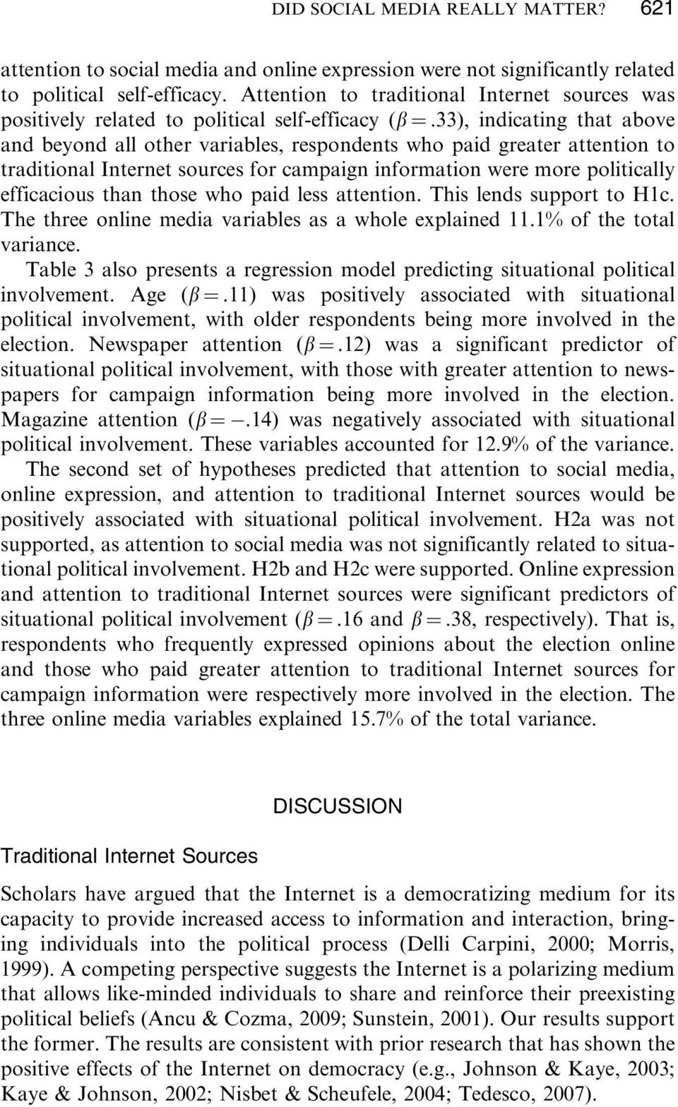 33), indicating that above and beyond all other variables, respondents who paid greater attention to traditional Internet sources for campaign information were more politically efficacious than those