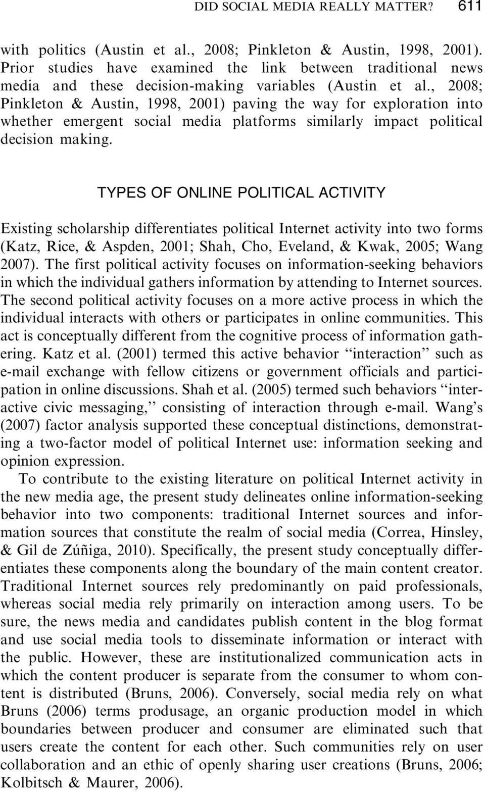 , 2008; Pinkleton & Austin, 1998, 2001) paving the way for exploration into whether emergent social media platforms similarly impact political decision making.