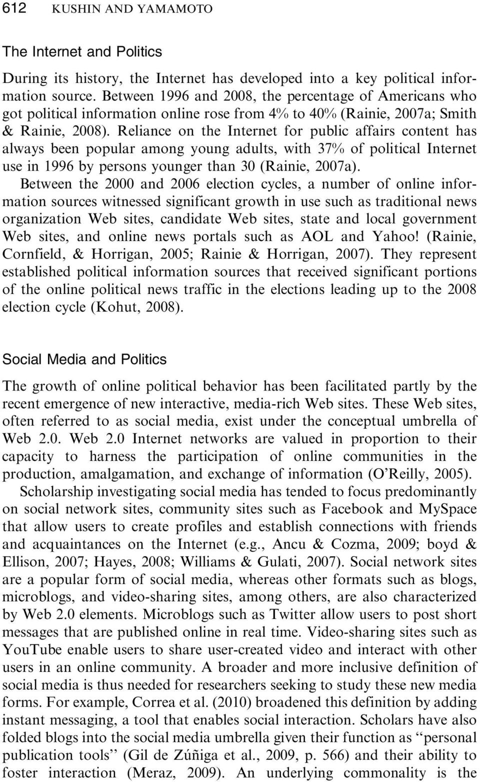 Reliance on the Internet for public affairs content has always been popular among young adults, with 37% of political Internet use in 1996 by persons younger than 30 (Rainie, 2007a).