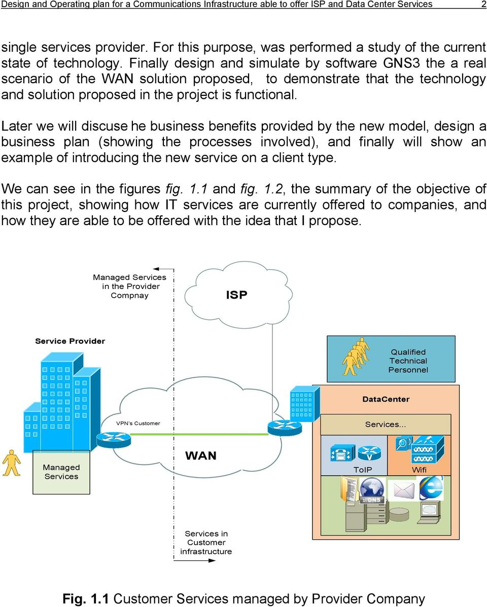 Finally design and simulate by software GNS3 the a real scenario of the WAN solution proposed, to demonstrate that the technology and solution proposed in the project is functional.