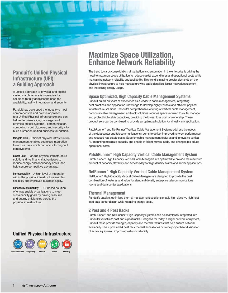 Panduit has developed the industry s most comprehensive and holistic approach to a Unified Physical Infrastructure and can help enterprises align, converge, and optimize critical systems