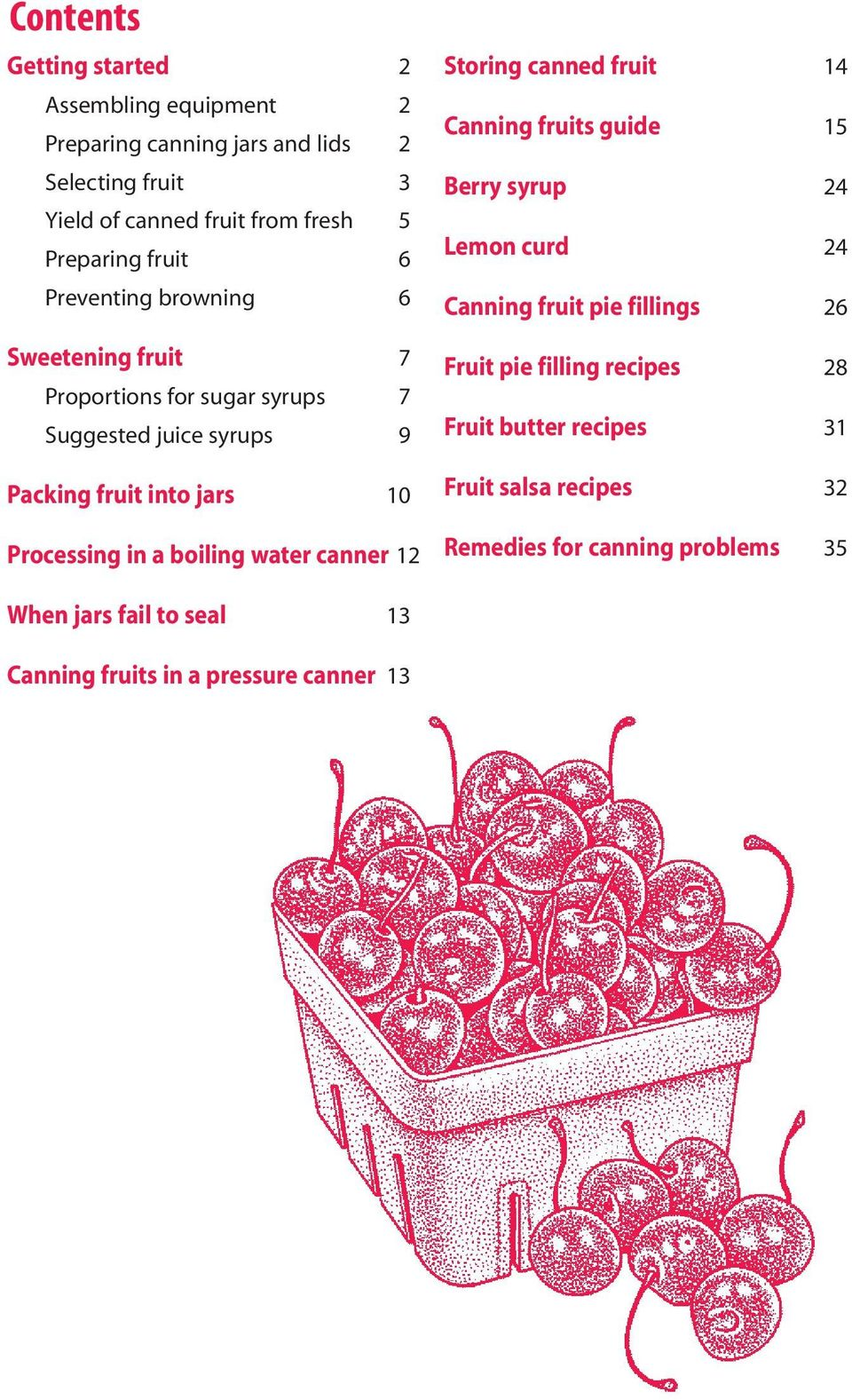 boiling water canner 12 Storing canned fruit 14 Canning fruits guide 15 Berry syrup 24 Lemon curd 24 Canning fruit pie fillings 26 Fruit pie filling