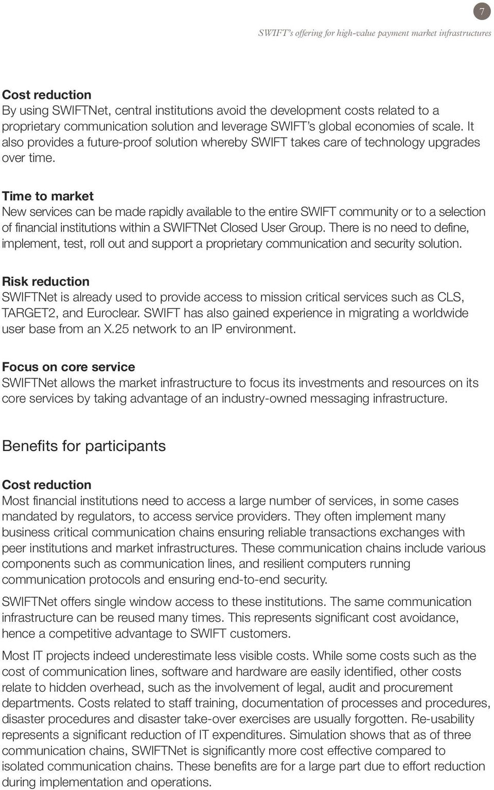 Time to market New services can be made rapidly available to the entire SWIFT community or to a selection of financial institutions within a SWIFTNet Closed User Group.