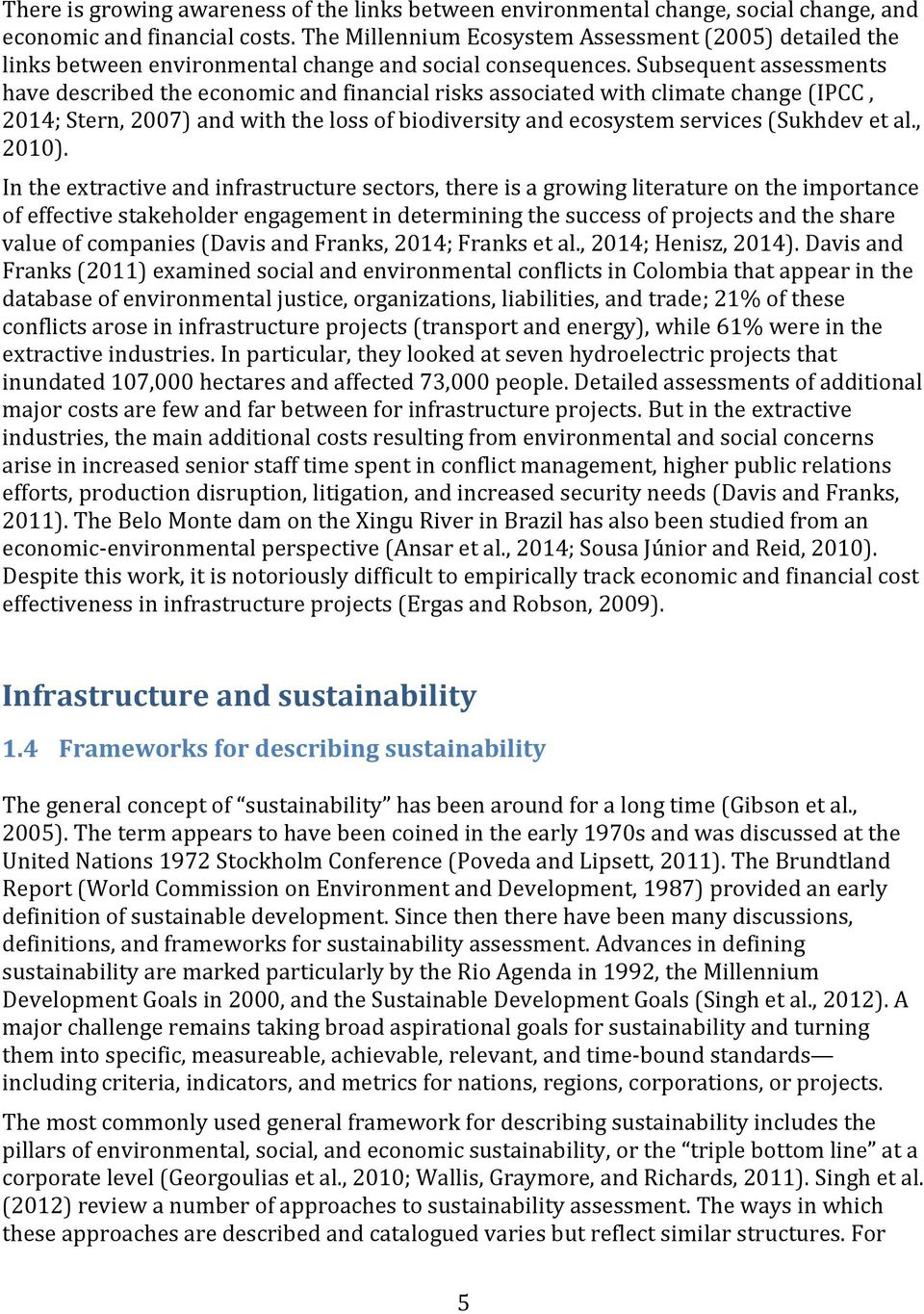 Subsequent assessments have described the economic and financial risks associated with climate change (IPCC, 2014; Stern, 2007) and with the loss of biodiversity and ecosystem services (Sukhdev et al.