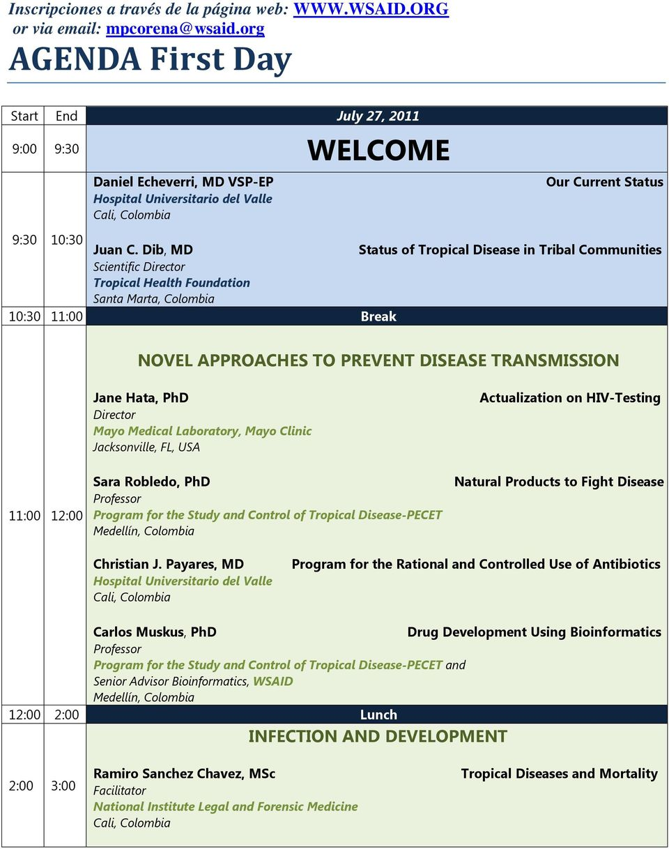 Dib, MD Status of Tropical Disease in Tribal Communities Scientific Director Tropical Health Foundation Santa Marta, Colombia 10:30 11:00 Break NOVEL APPROACHES TO PREVENT DISEASE TRANSMISSION 11:00