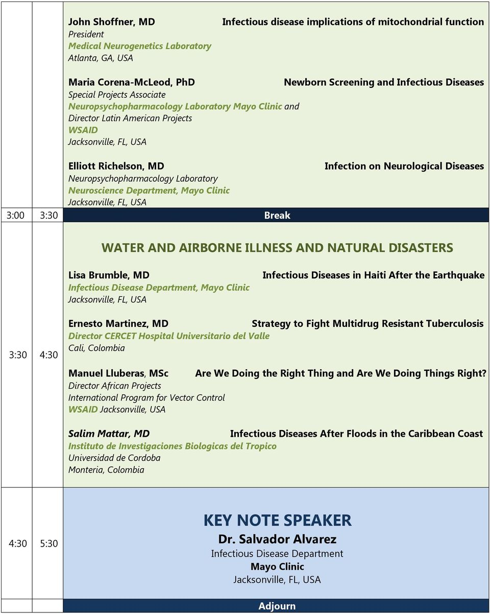 Department, Mayo Clinic 3:00 3:30 Break Infection on Neurological Diseases WATER AND AIRBORNE ILLNESS AND NATURAL DISASTERS Lisa Brumble, MD Infectious Disease Department, Mayo Clinic Infectious