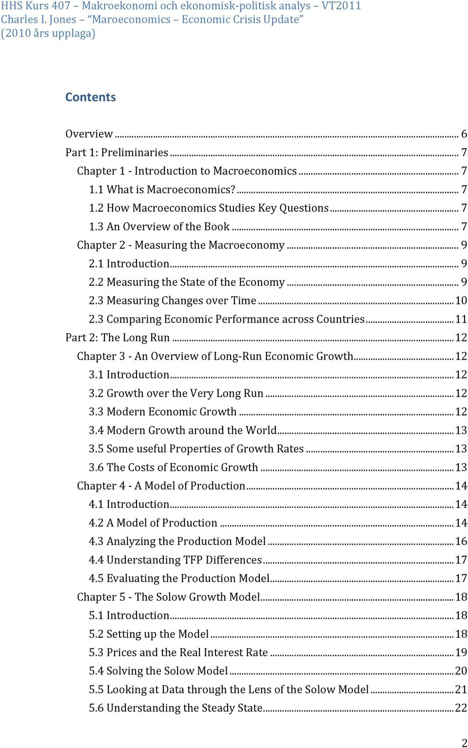 3 Comparing Economic Performance across Countries... 11 Part 2: The Long Run... 12 Chapter 3 - An Overview of Long- Run Economic Growth... 12 3.1 Introduction... 12 3.2 Growth over the Very Long Run.
