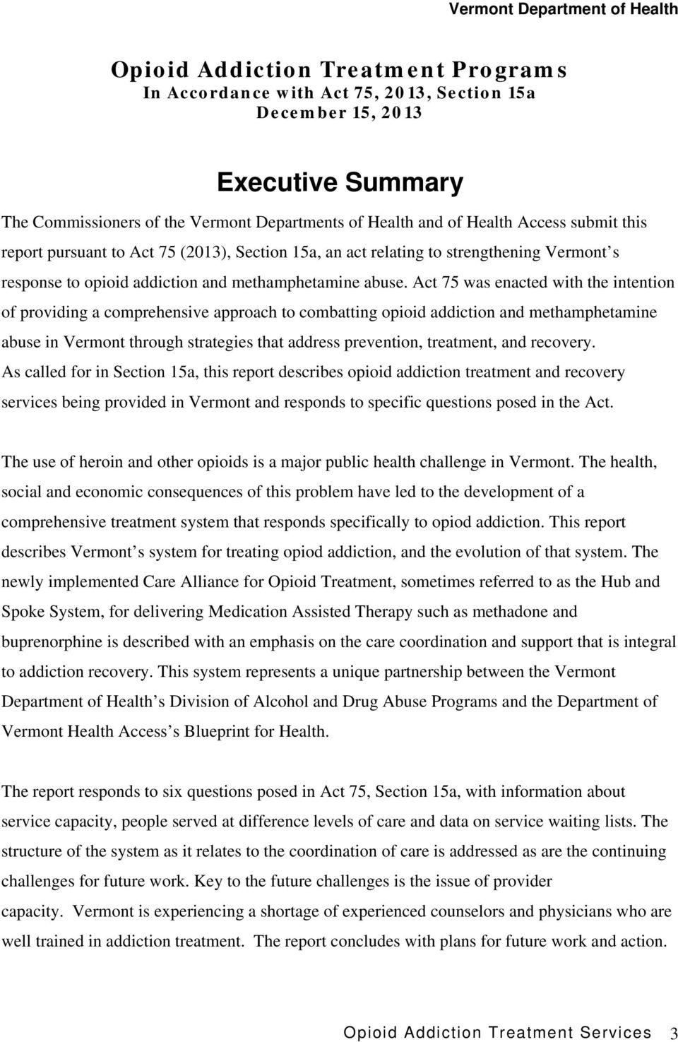 Act 75 was enacted with the intention of providing a comprehensive approach to combatting opioid addiction and methamphetamine abuse in Vermont through strategies that address prevention, treatment,