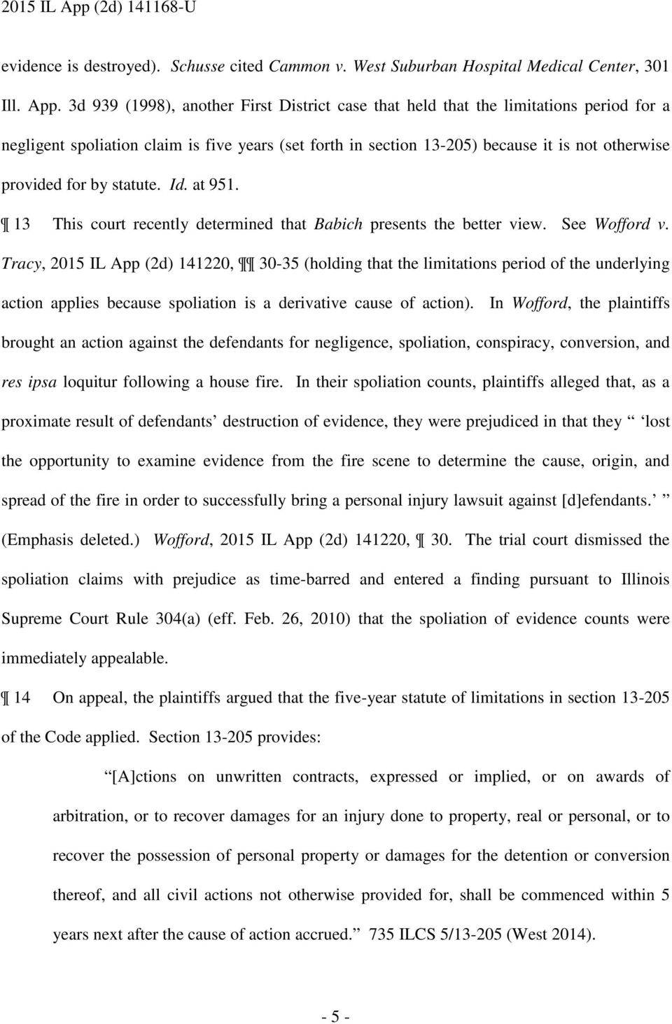 by statute. Id. at 951. 13 This court recently determined that Babich presents the better view. See Wofford v.