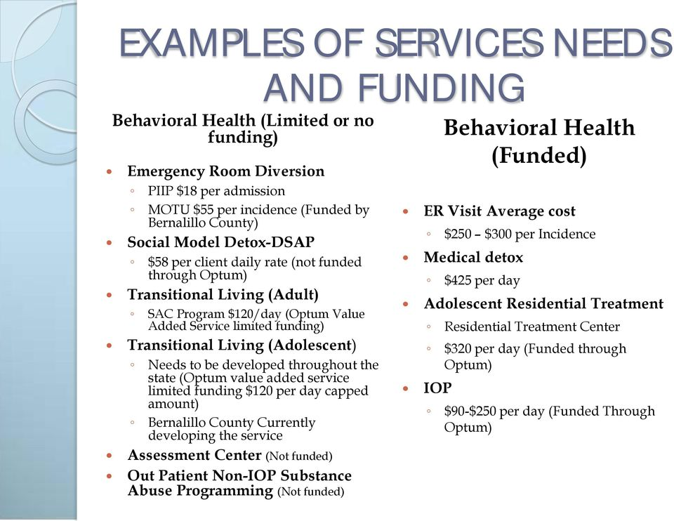 throughout the state (Optum value added service limited funding $120 per day capped amount) Bernalillo County Currently developing the service Assessment Center (Not funded) Out Patient Non-IOP