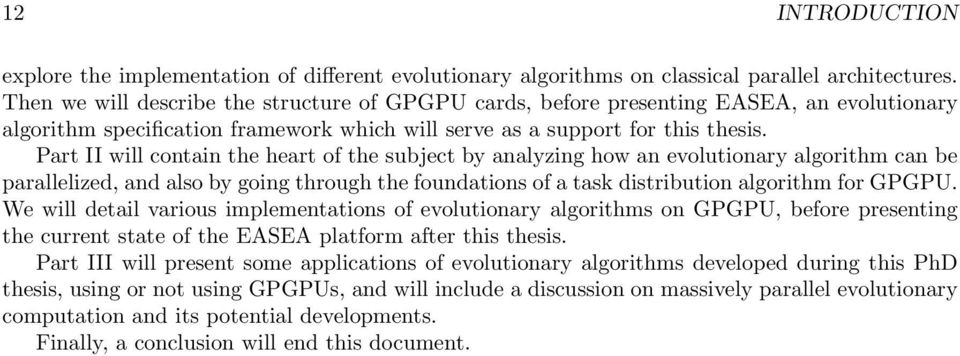 Part II will contain the heart of the subject by analyzing how an evolutionary algorithm can be parallelized, and also by going through the foundations of a task distribution algorithm for GPGPU.