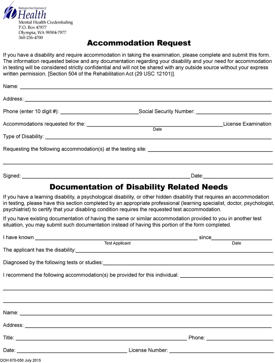 The information requested below and any documentation regarding your disability and your need for accommodation in testing will be considered strictly confidential and will not be shared with any