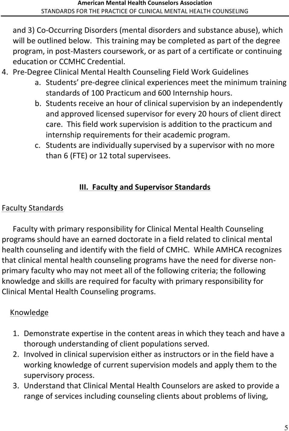 Pre- Degree Clinical Mental Health Counseling Field Work Guidelines a. Students pre- degree clinical experiences meet the minimum training standards of 100 Practicum and 600 Internship hours. b.
