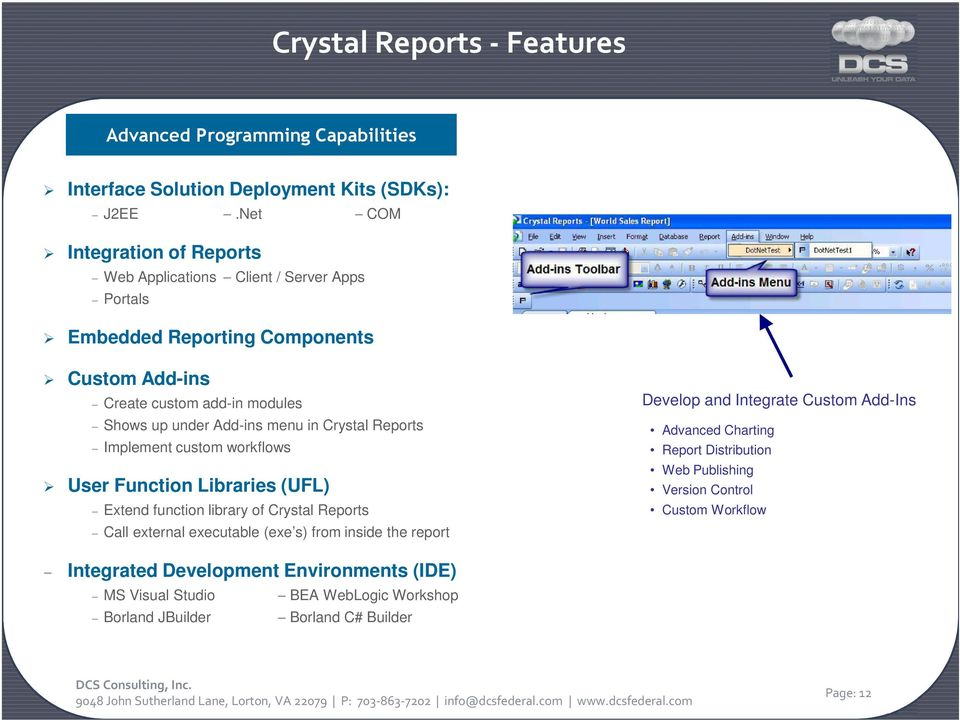 menu in Crystal Reports Implement custom workflows User Function Libraries (UFL) Extend function library of Crystal Reports Call external executable (exe s) from inside the