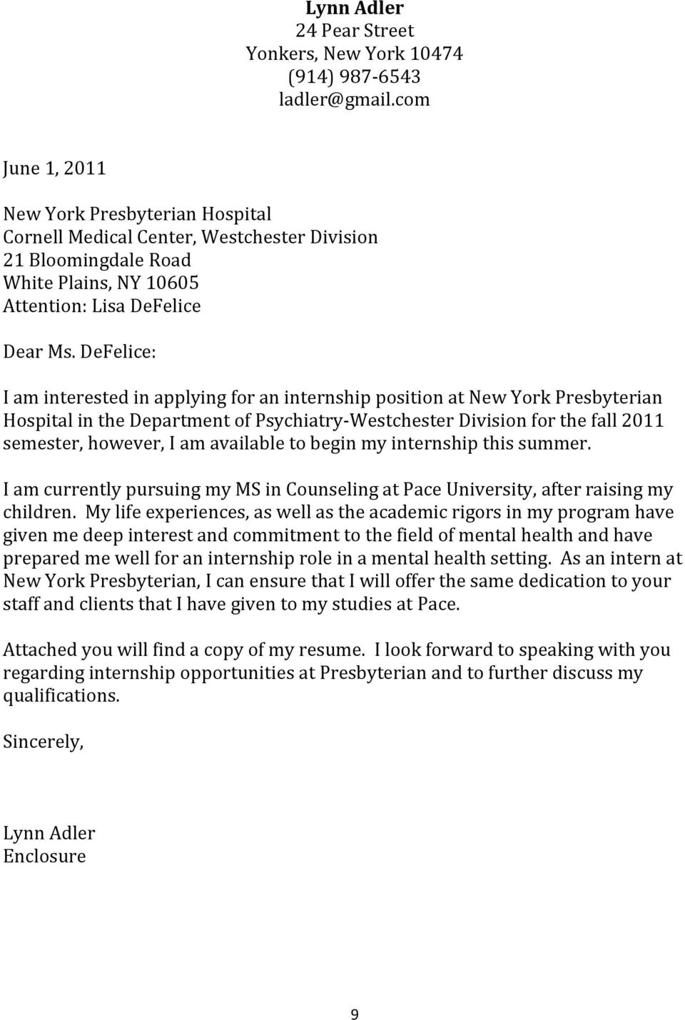 DeFelice: I am interested in applying for an internship position at New York Presbyterian Hospital in the Department of Psychiatry-Westchester Division for the fall 2011 semester, however, I am