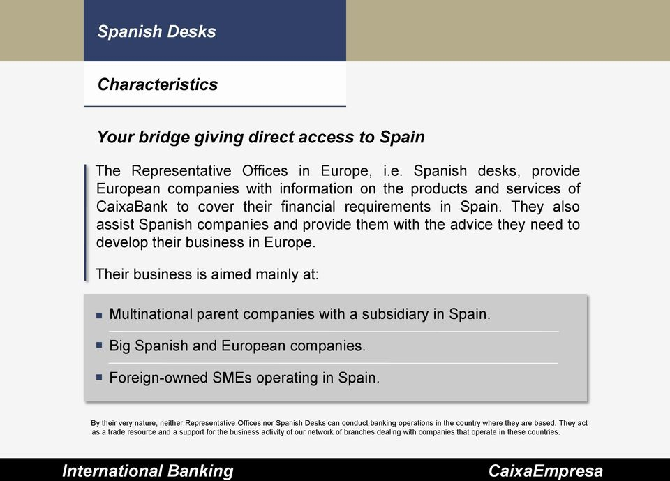 Their business is aimed mainly at: Multinational parent companies with a subsidiary in Spain. Big Spanish and European companies. Foreign-owned SMEs operating in Spain.
