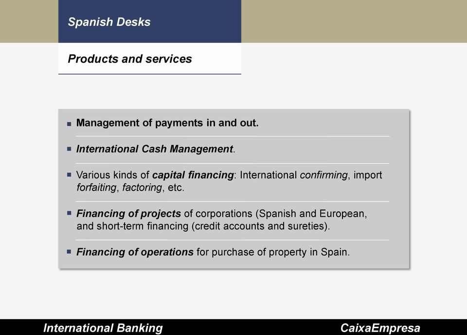 Various kinds of capital financing: International confirming, import forfaiting, factoring,