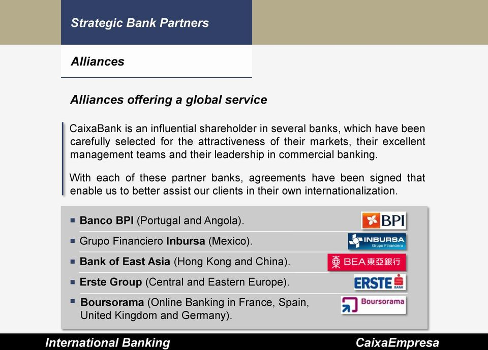 With each of these partner banks, agreements have been signed that enable us to better assist our clients in their own internationalization.