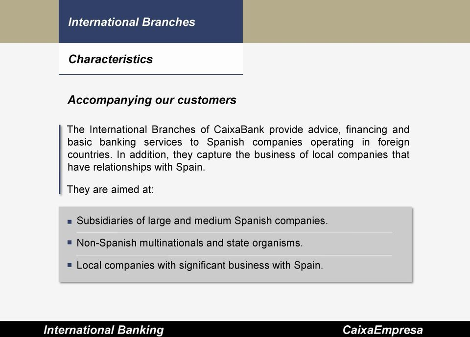 In addition, they capture the business of local companies that have relationships with Spain.
