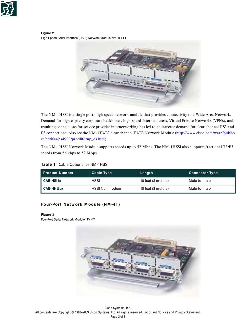 for clear channel DS3 and E3 connections. Also see the NM-1T3/E3 clear channel T3/E3 Network Module (http://www.cisco.com/warp/public/ cc/pd/ifaa/ps4909/prodlit/ttnp_ds.htm).