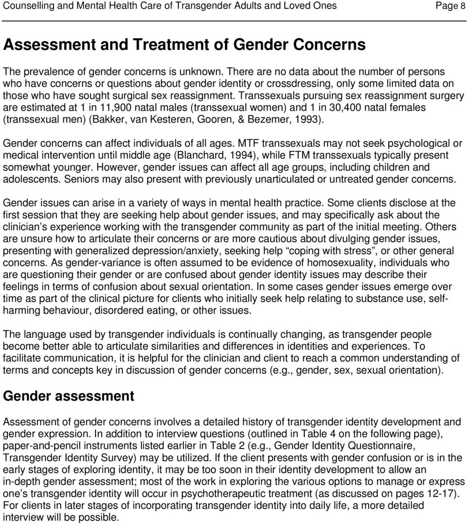 Transsexuals pursuing sex reassignment surgery are estimated at 1 in 11,900 natal males (transsexual women) and 1 in 30,400 natal females (transsexual men) (Bakker, van Kesteren, Gooren, & Bezemer,