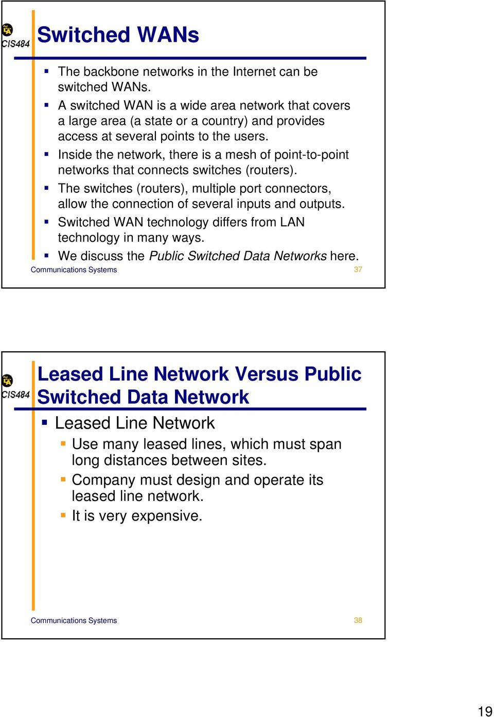 Inside the network, there is a mesh of point-to-point networks that connects switches (routers).