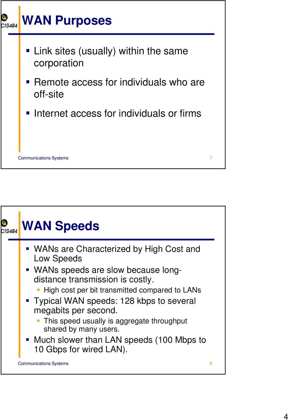 transmission is costly. High cost per bit transmitted compared to LANs Typical WAN speeds: 128 kbps to several megabits per second.
