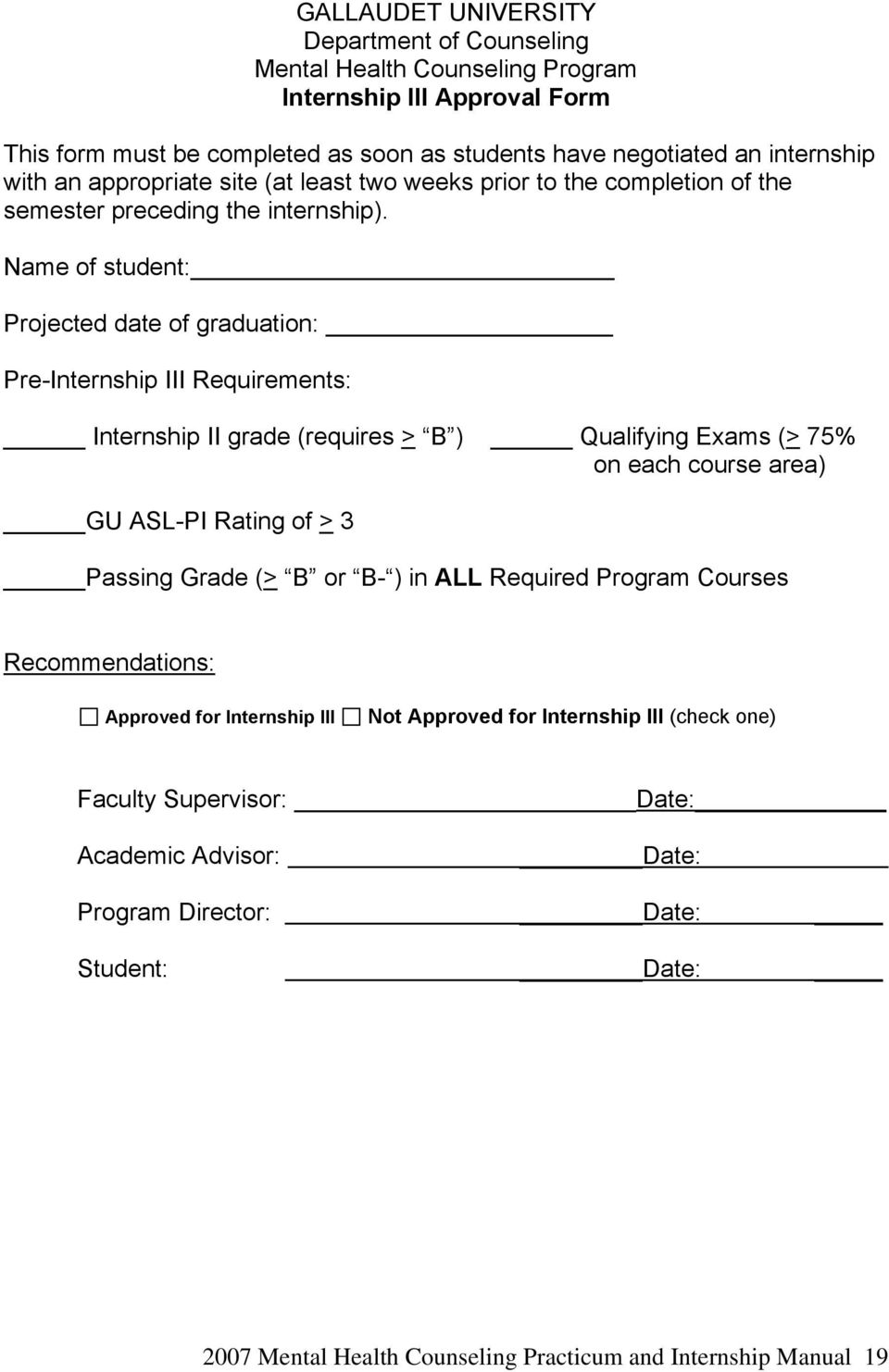 Name of student: Projected date of graduation: Pre-Internship III Requirements: Internship II grade (requires > B ) Qualifying Exams (> 75% on each course area) GU ASL-PI Rating of > 3 Passing