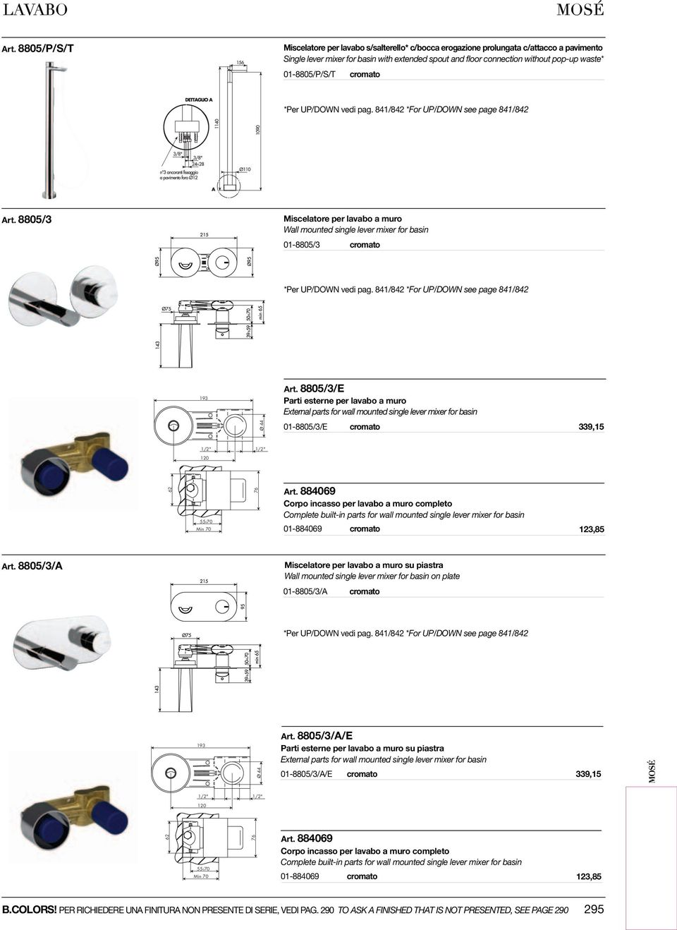 01-8805/P/S/T *Per UP/DOWN vedi pag. 841/842 *For UP/DOWN see page 841/842 Art. 8805/3 Miscelatore per lavabo a muro Wall mounted single lever mixer for basin 01-8805/3 *Per UP/DOWN vedi pag.