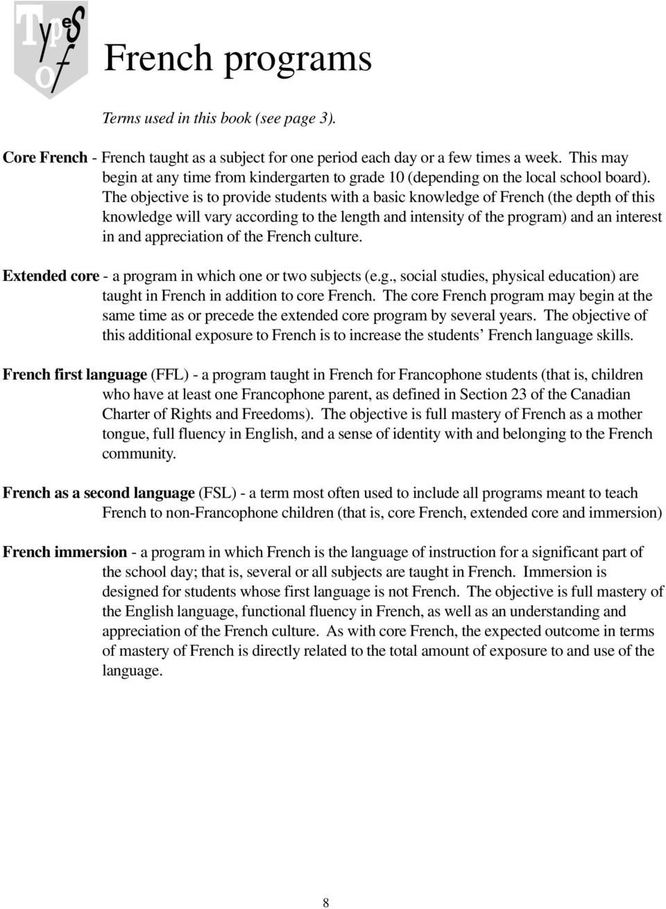 The objective is to provide students with a basic knowledge of French (the depth of this knowledge will vary according to the length and intensity of the program) and an interest in and appreciation