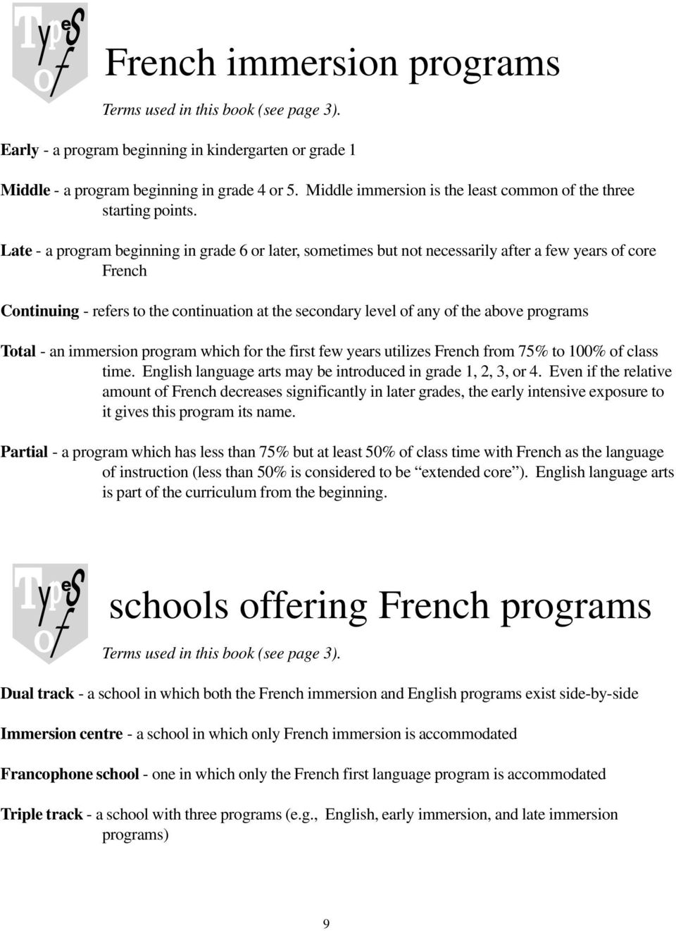 Late - a program beginning in grade 6 or later, sometimes but not necessarily after a few years of core French Continuing - refers to the continuation at the secondary level of any of the above
