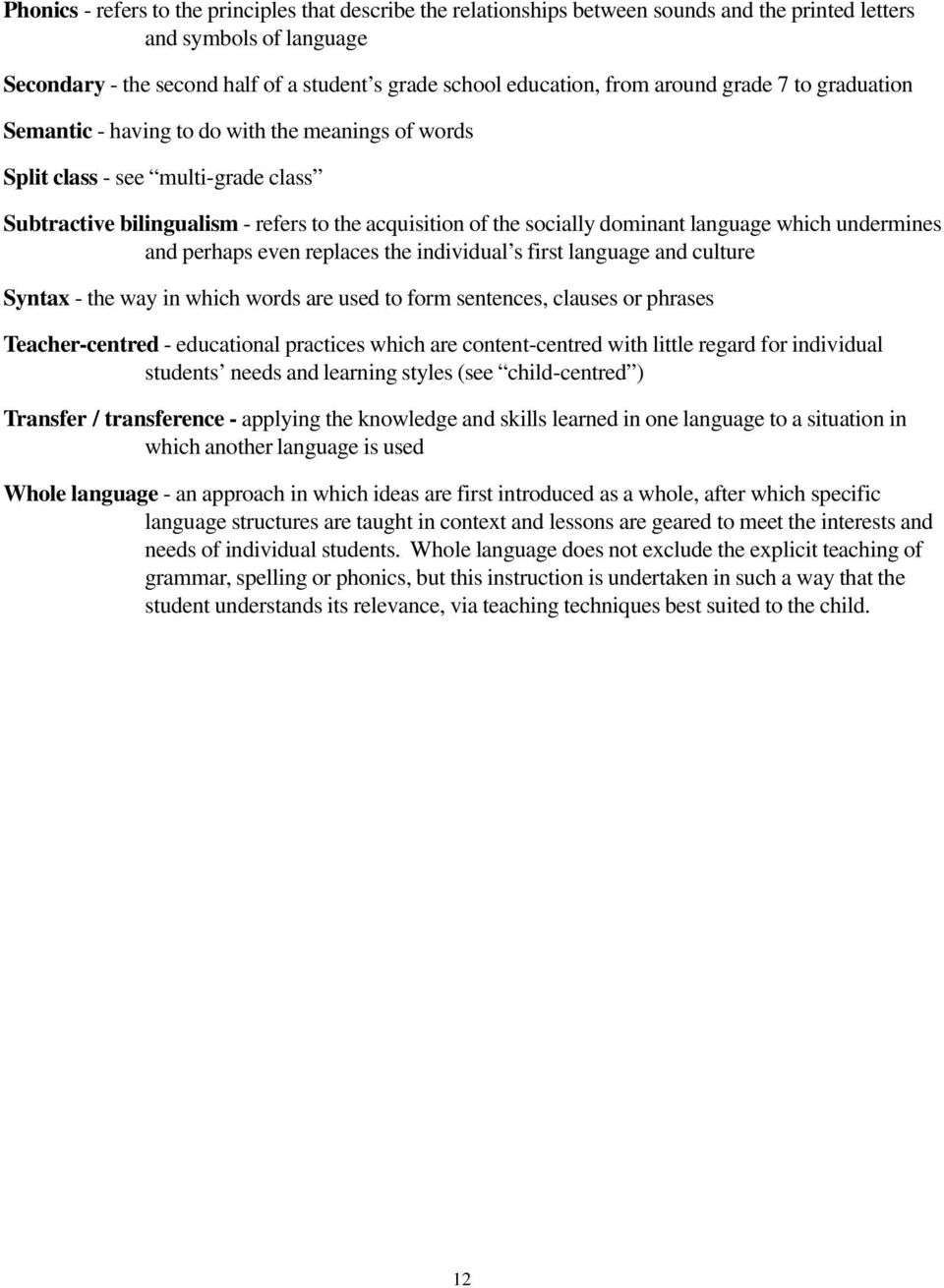 language which undermines and perhaps even replaces the individual s first language and culture Syntax - the way in which words are used to form sentences, clauses or phrases Teacher-centred -