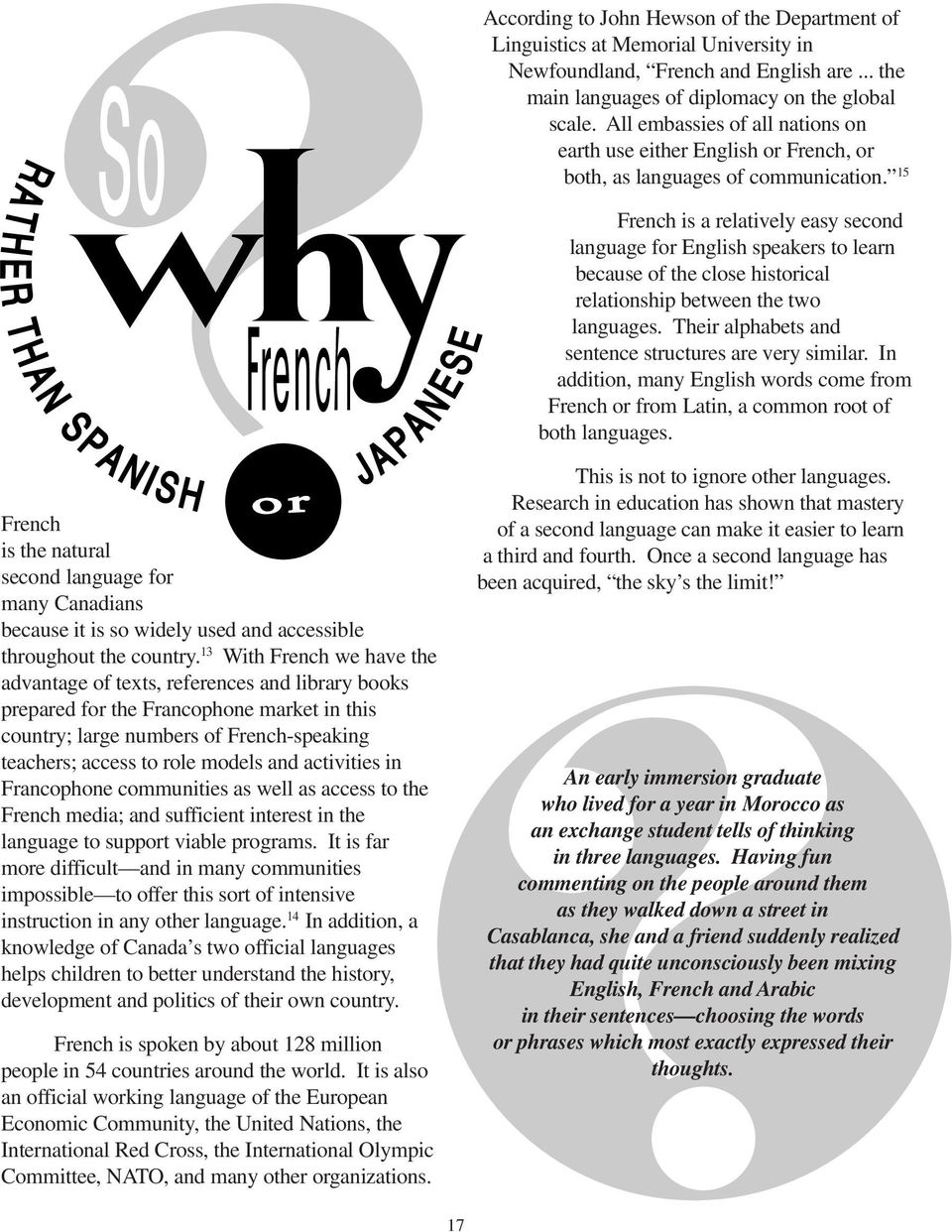 15 French is a relatively easy second language for English speakers to learn because of the close historical relationship between the two languages.