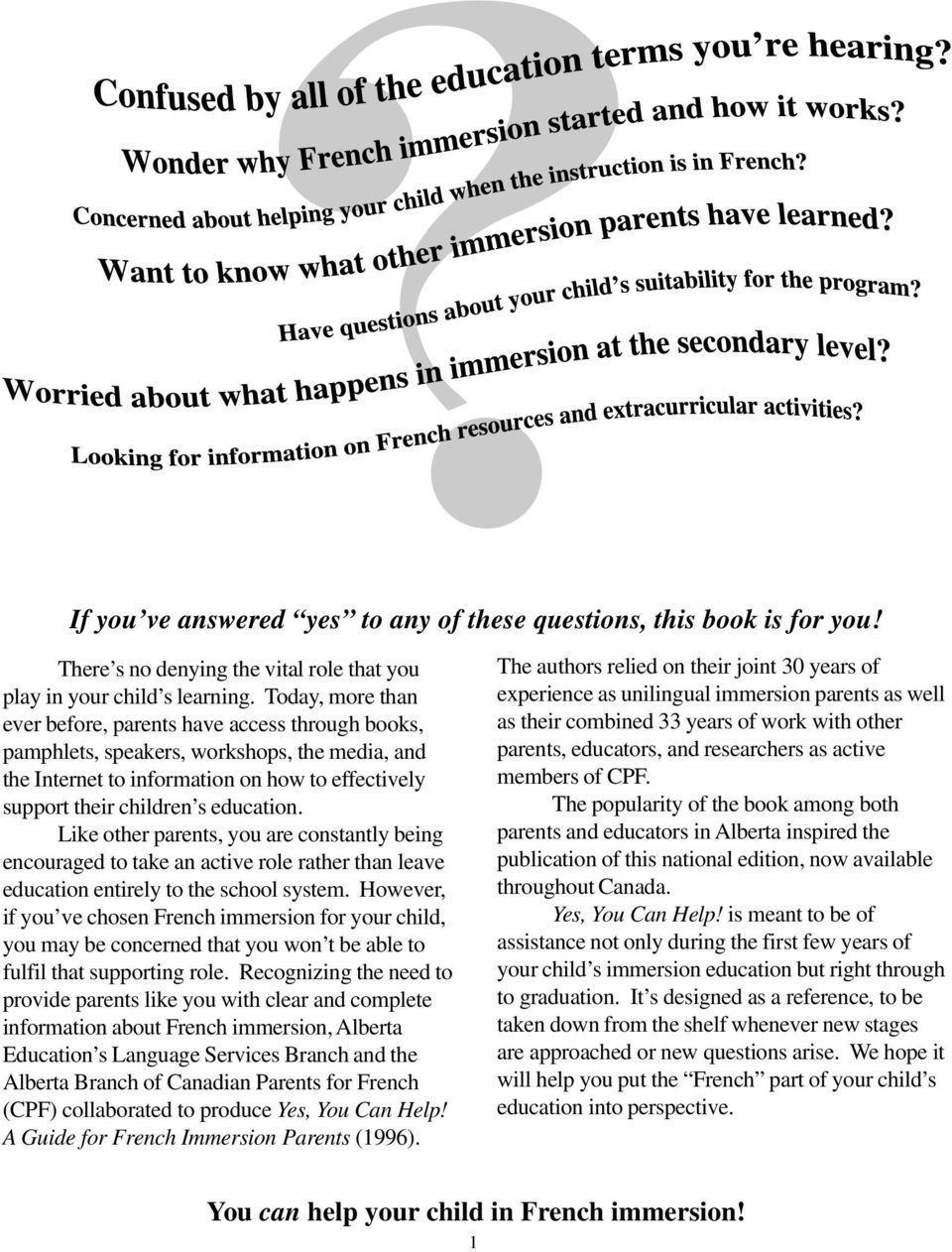 Like other parents, you are constantly being encouraged to take an active role rather than leave education entirely to the school system.