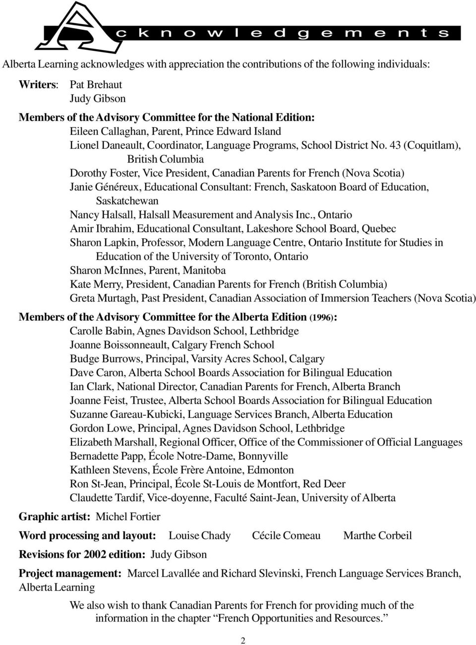 43 (Coquitlam), British Columbia Dorothy Foster, Vice President, Canadian Parents for French (Nova Scotia) Janie Généreux, Educational Consultant: French, Saskatoon Board of Education, Saskatchewan