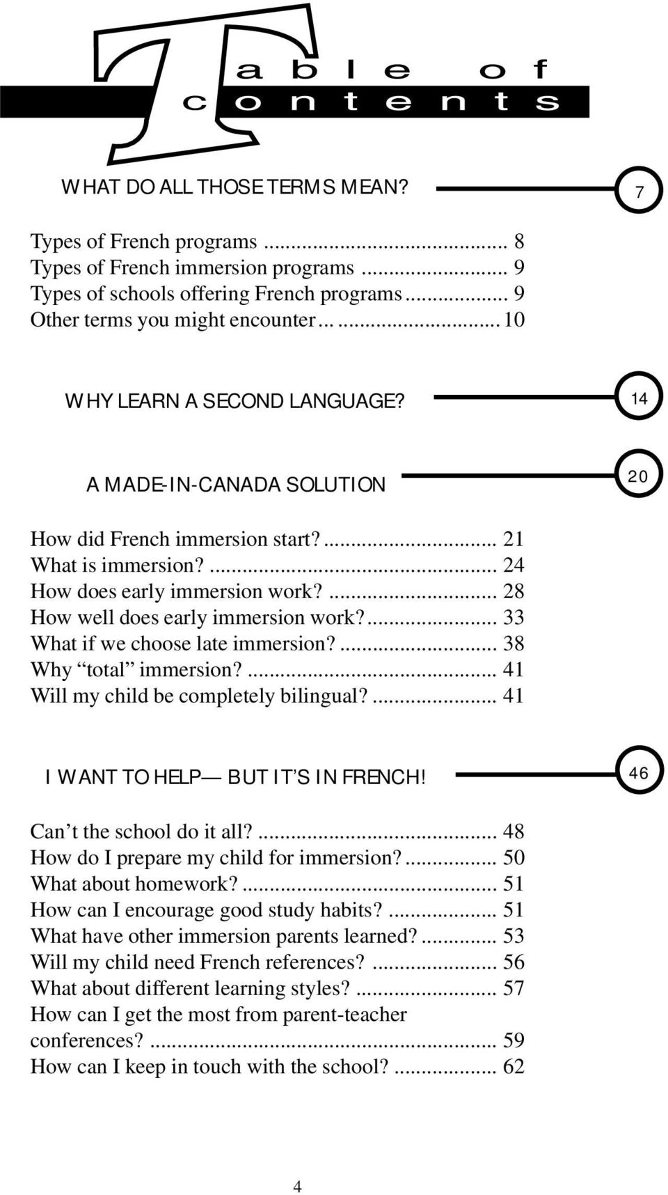 ... 28 How well does early immersion work?... 33 What if we choose late immersion?... 38 Why total immersion?... 41 Will my child be completely bilingual?... 41 I WANT TO HELP BUT IT S IN FRENCH!