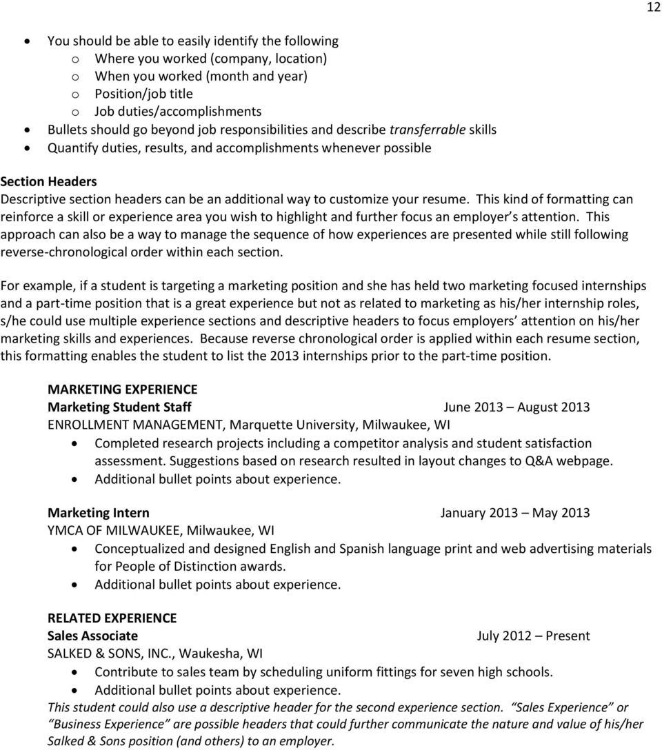 customize your resume. This kind of formatting can reinforce a skill or experience area you wish to highlight and further focus an employer s attention.