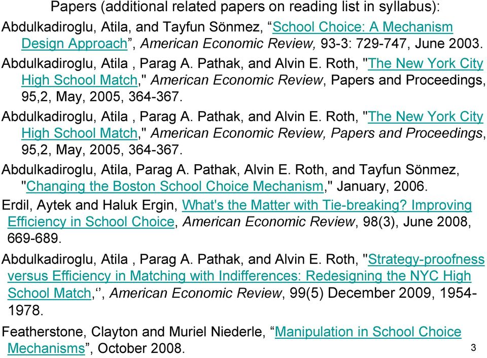 "Abdulkadiroglu, Atila, Parag A. Pathak, and Alvin E. Roth, ""The New York City High School Match,"" American Economic Review, Papers and Proceedings, 95,2, May, 2005, 364-367."