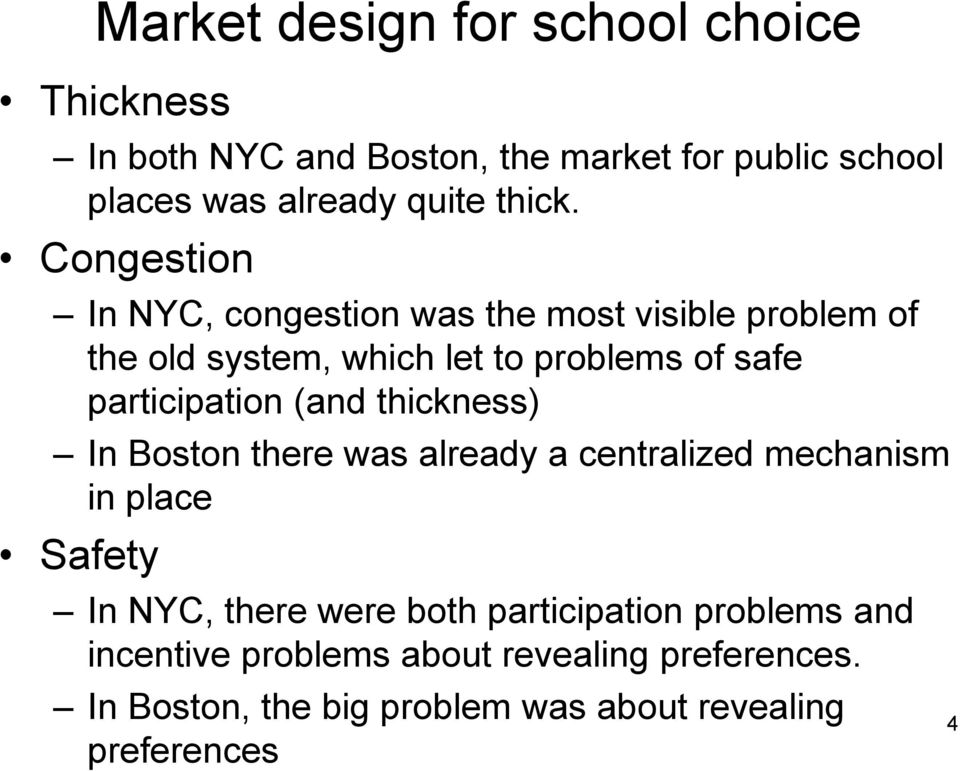 Congestion In NYC, congestion was the most visible problem of the old system, which let to problems of safe participation