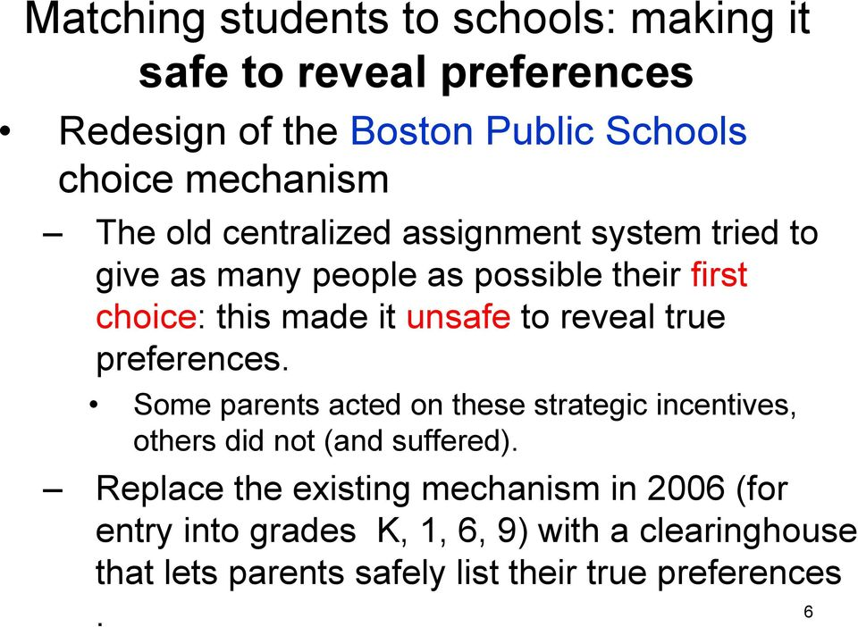 reveal true preferences. Some parents acted on these strategic incentives, others did not (and suffered).
