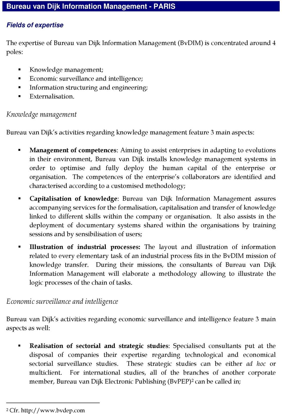 Knowledge management Bureau van Dijk s activities regarding knowledge management feature 3 main aspects: Management of competences: Aiming to assist enterprises in adapting to evolutions in their