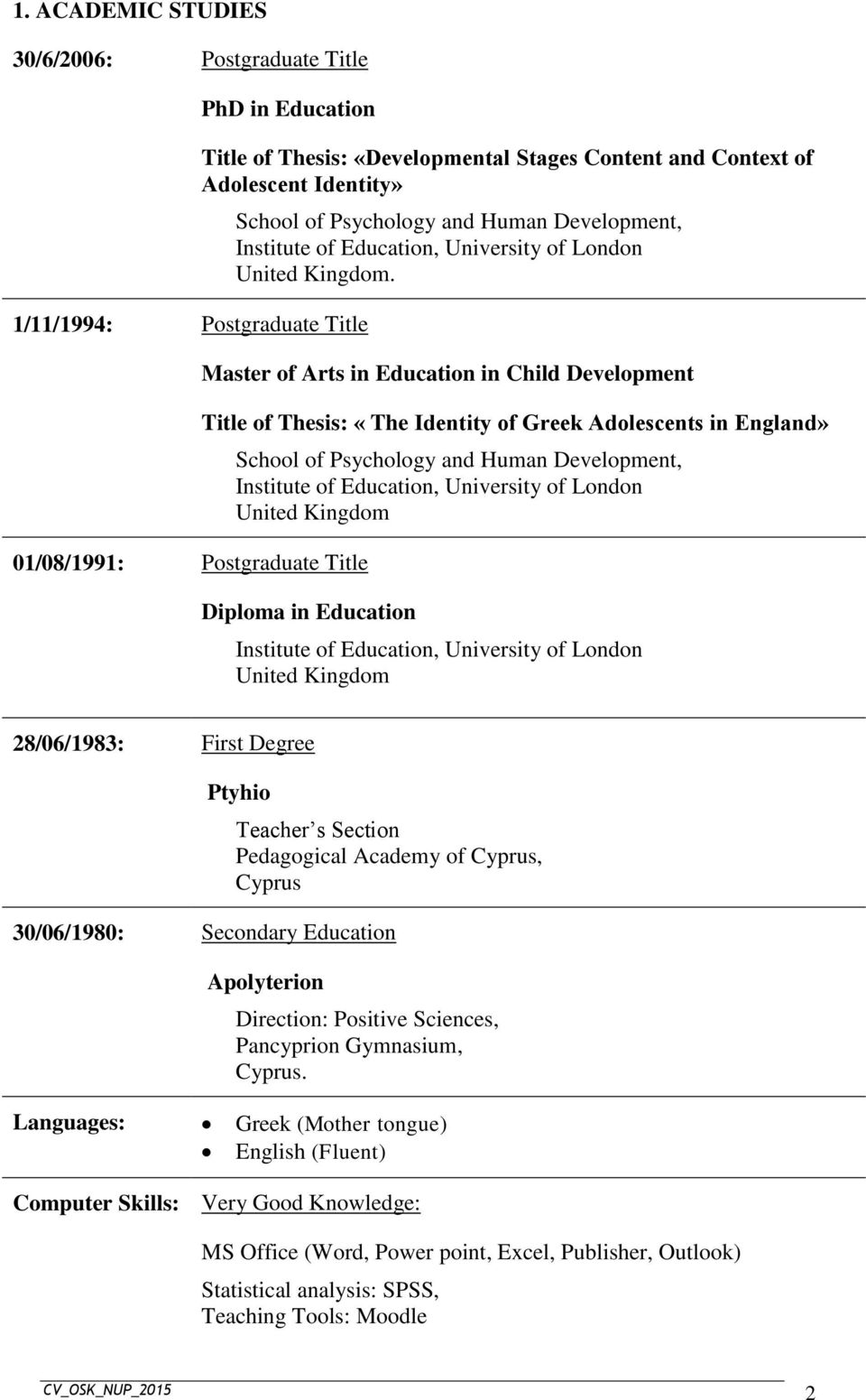 Master of Arts in Education in Child Development Title of Thesis: «The Identity of Greek Adolescents in England» School of Psychology and Human Development, Institute of Education, University of