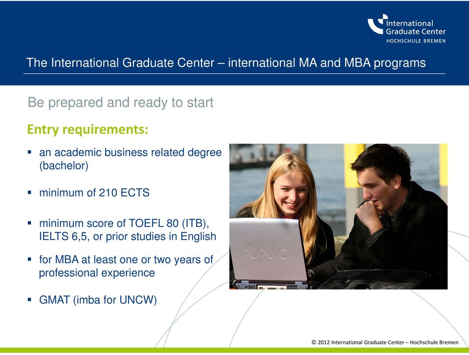 minimum score of TOEFL 80 (ITB), IELTS 6,5, or prior studies in English for MBA at least one or
